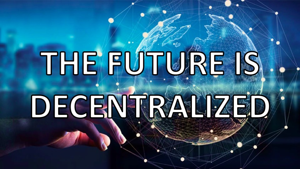 Decentralized Future - Bitcoin, Blockchain and Cryptocurrencies